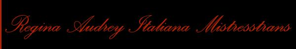 Regina Audrey Italiana Mistresstrans  Seregno Mistress Trans 3481055901 Sito Personale Class