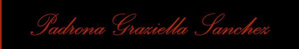339 4091299 vedi le foto di Padrona Graziella Sanchez sul suo sito personale topmistresstransitalia.it