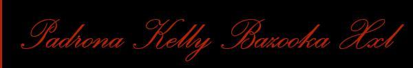 Padrona Kelly Bazooka Xxl